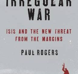Irregular War: ISIS and the New Threat from the Margins Paul Rogers