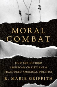 MORAL COMBAT How Sex Divided American Christians and Fractured American Politics