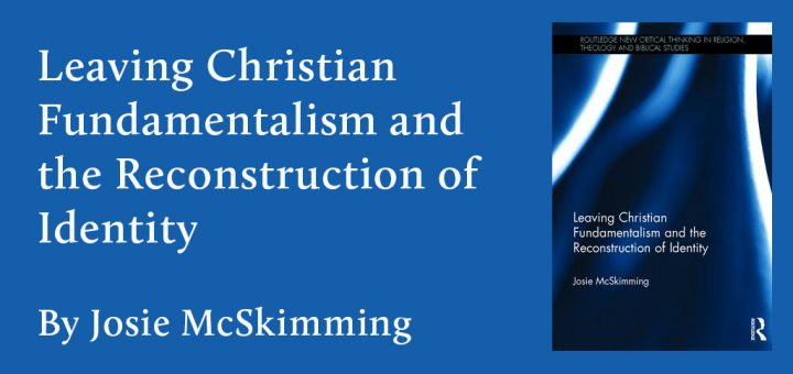 Leaving Christian Fundamentalism and the Reconstruction of Identity By Josie McSkimming